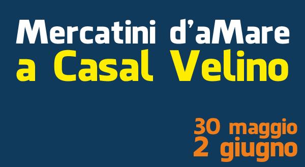 Le nuove date dei Mercatini d'aMare a Casal Velino: dal 30 maggio al 2 giugno